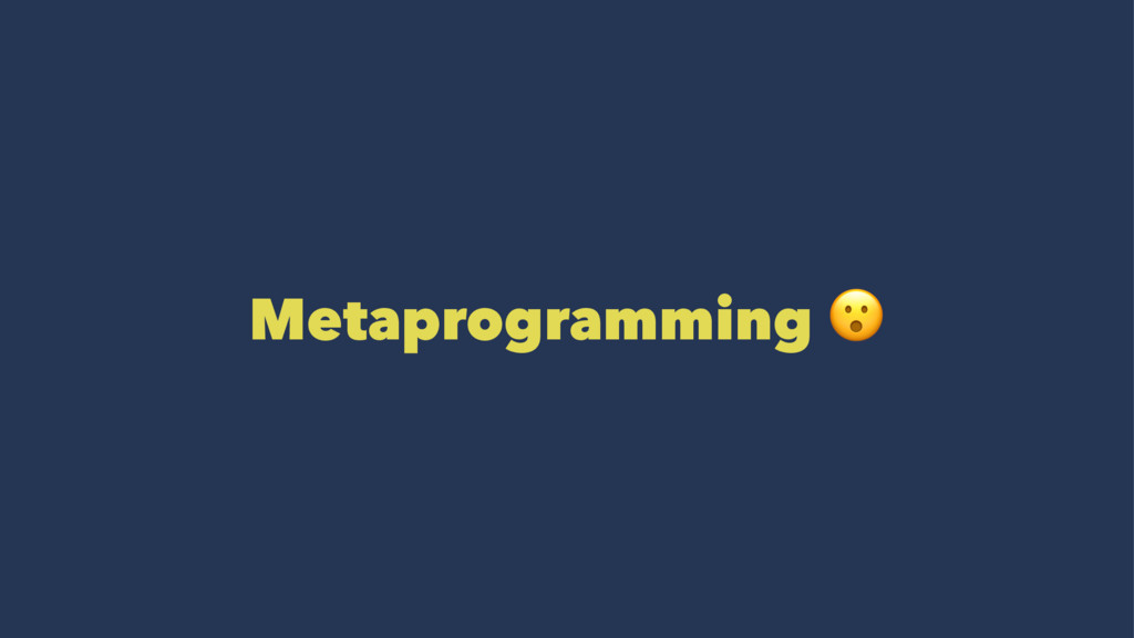 Metaprogramming !
