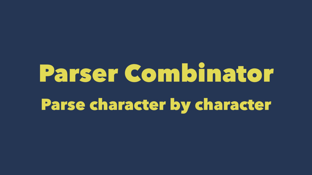 Parser Combinator Parse character by character