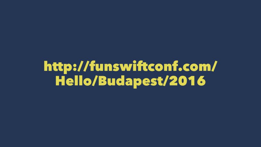 http://funswiftconf.com/ Hello/Budapest/2016