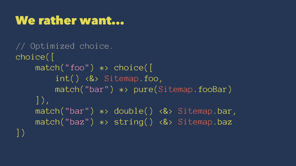 We rather want... // Optimized choice. choice([...