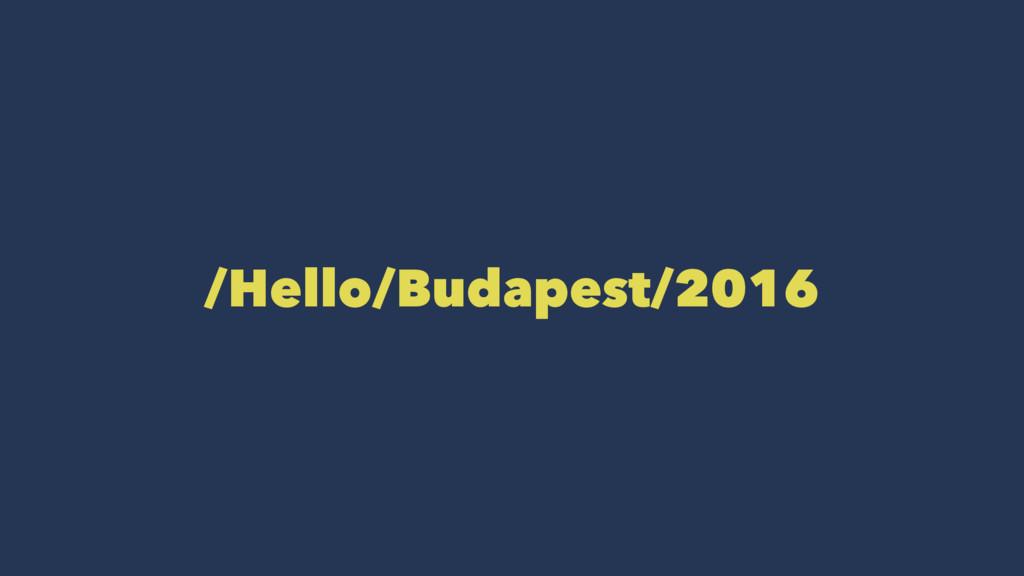 /Hello/Budapest/2016