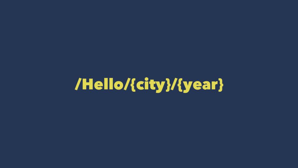 /Hello/{city}/{year}