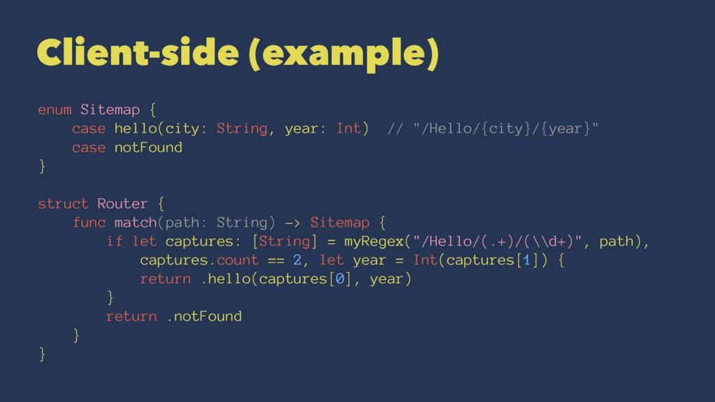 Client-side (example) enum Sitemap { case hello...