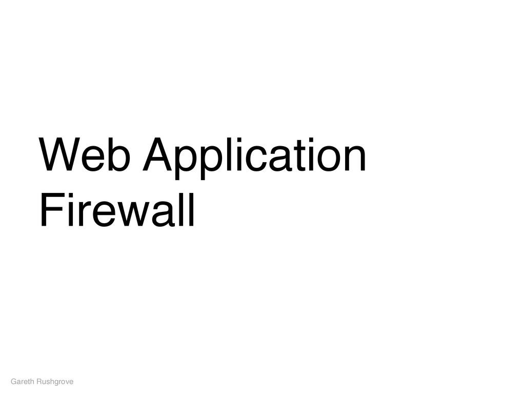 Web Application Firewall Gareth Rushgrove