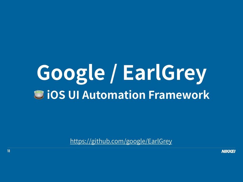 18 Google / EarlGrey  iOS UI Automation Framewo...