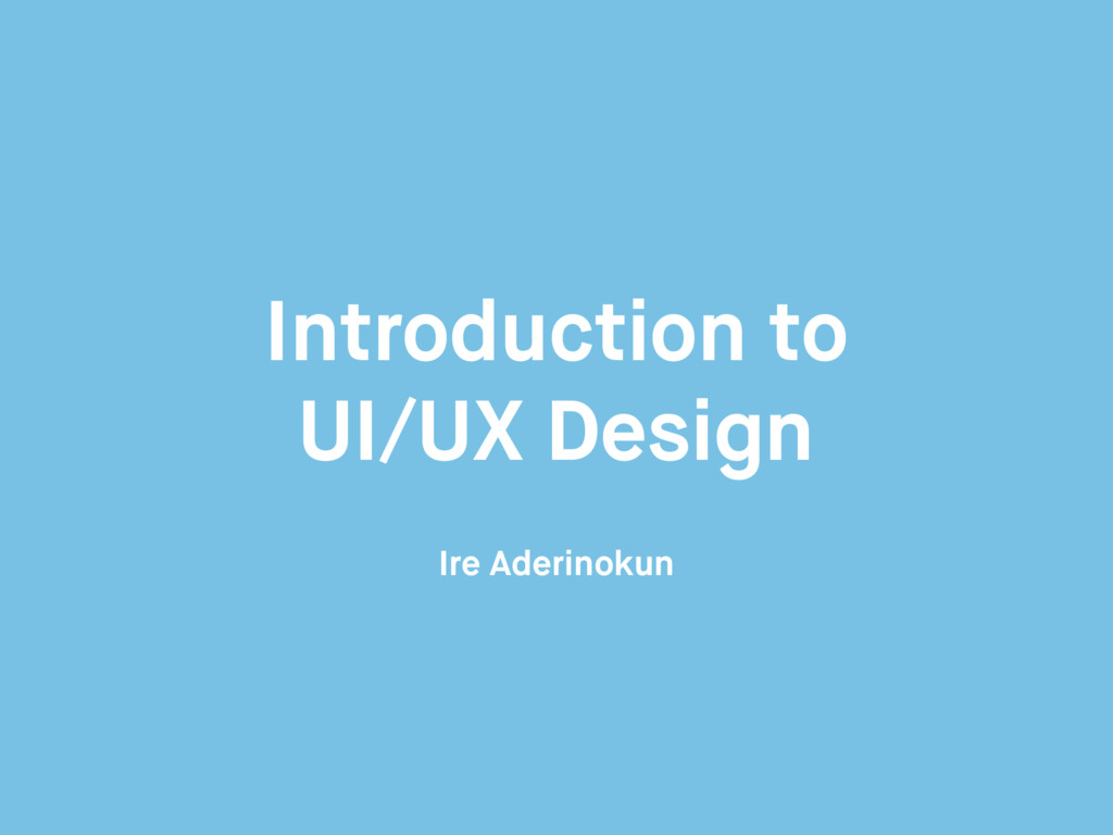 Introduction to UI/UX Design Ire Aderinokun