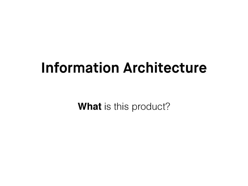 Information Architecture What is this product?