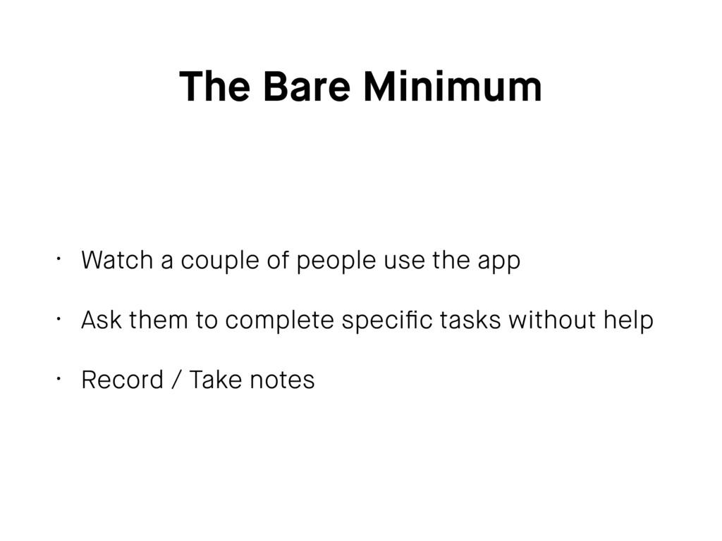 The Bare Minimum • Watch a couple of people use...