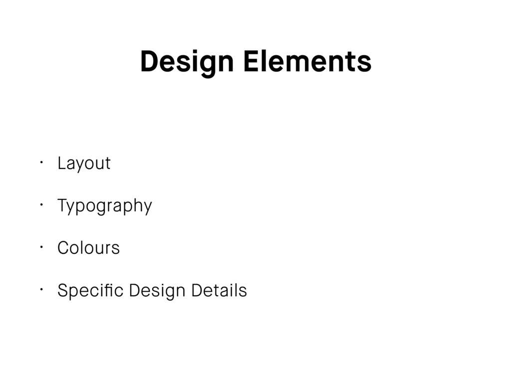 Design Elements • Layout • Typography • Colours...