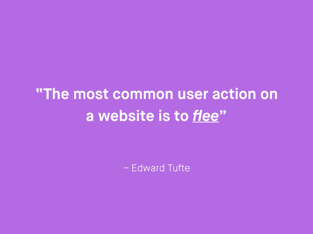 """– Edward Tufte """"The most common user action on ..."""