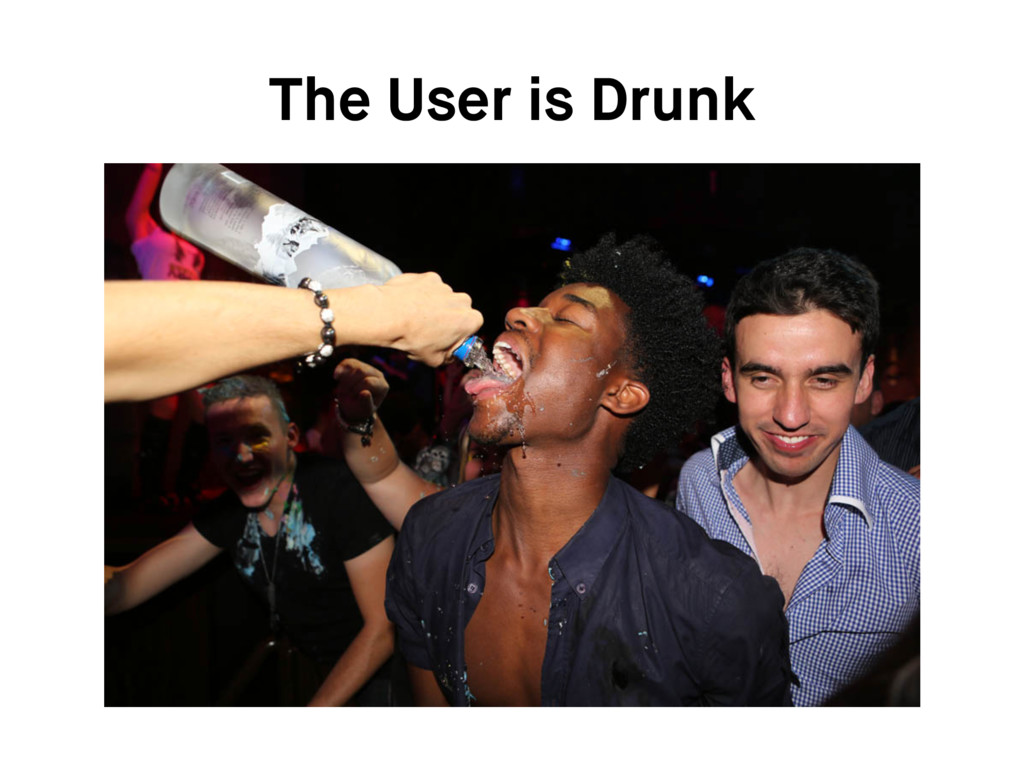 The User is Drunk