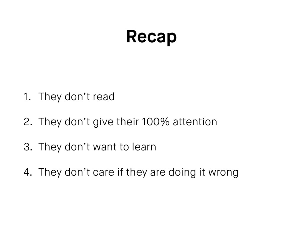 Recap 1. They don't read 2. They don't give the...