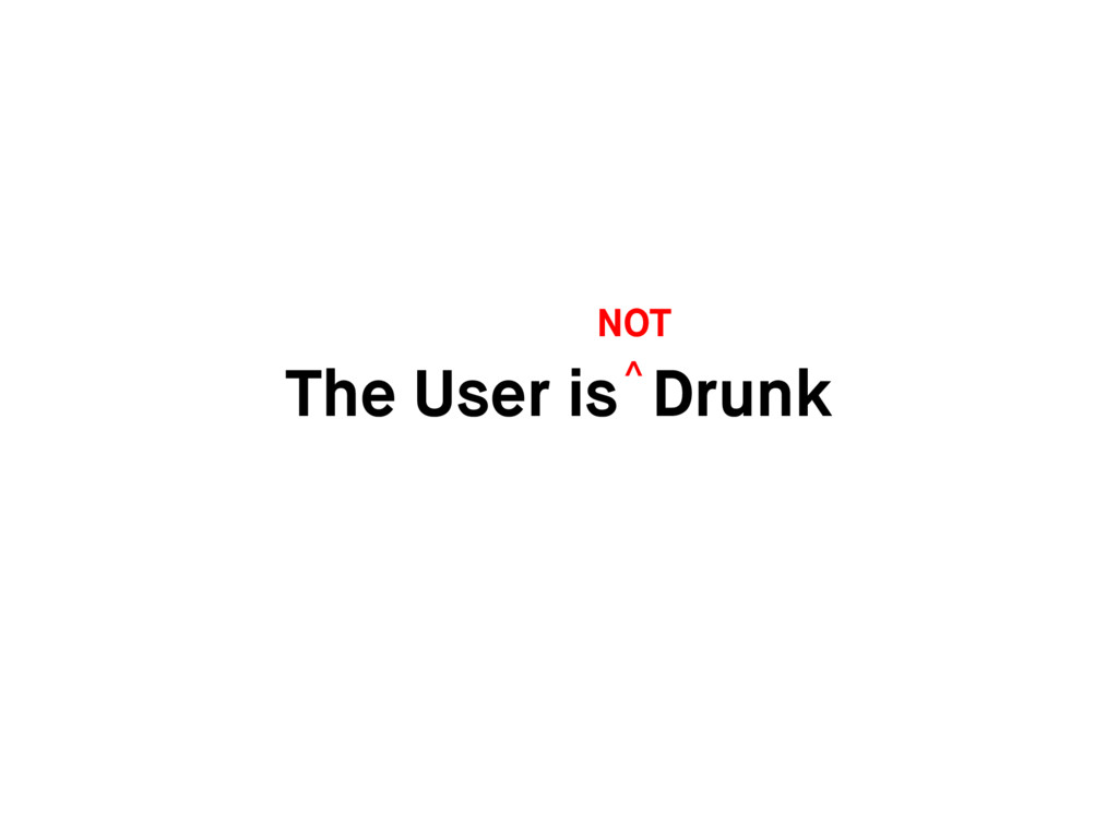 The User is Drunk NOT ^