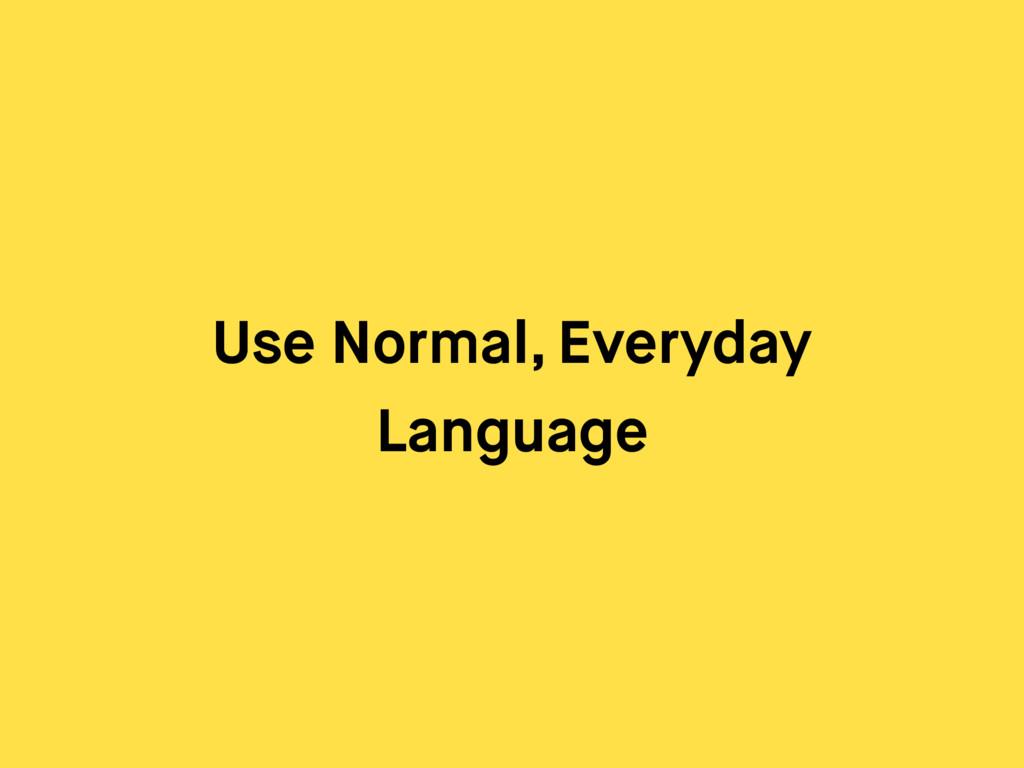 Use Normal, Everyday Language