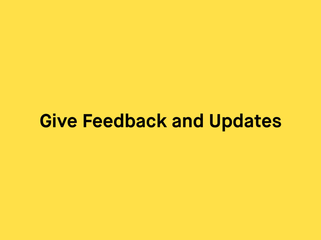 Give Feedback and Updates