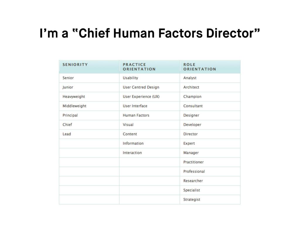 """I'm a """"Chief Human Factors Director"""""""