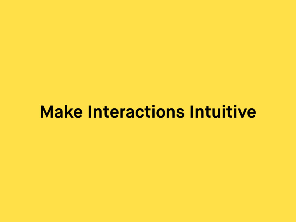Make Interactions Intuitive