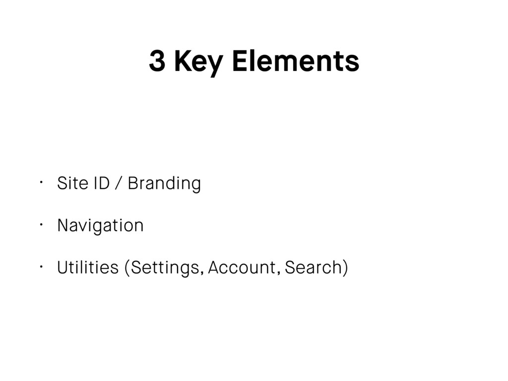 3 Key Elements • Site ID / Branding • Navigatio...