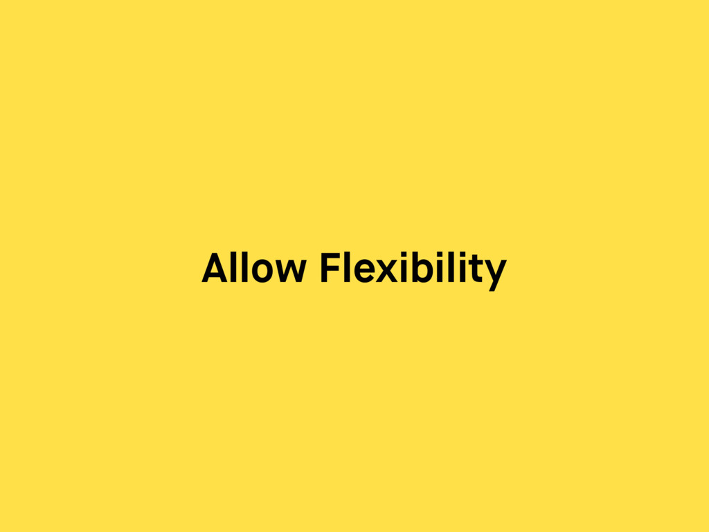 Allow Flexibility