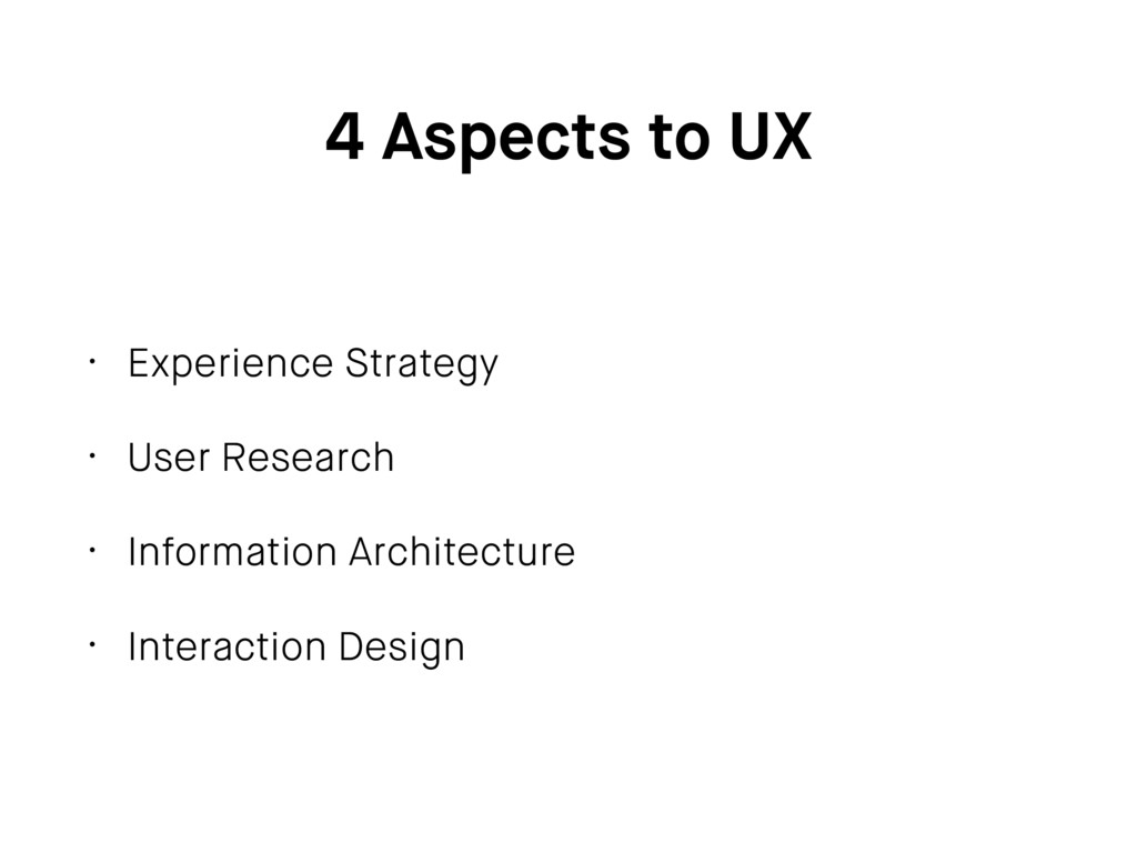 4 Aspects to UX • Experience Strategy • User Re...