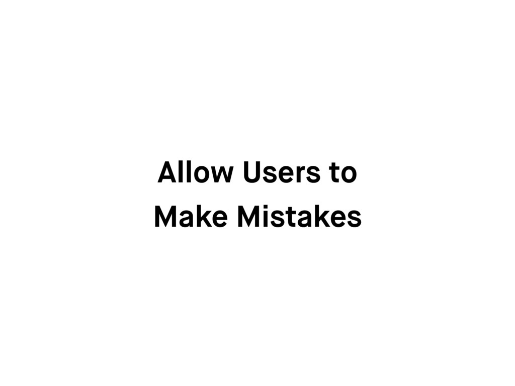 Allow Users to Make Mistakes