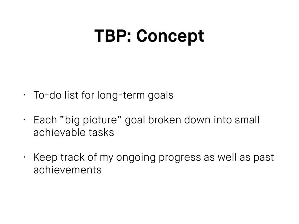 TBP: Concept • To-do list for long-term goals •...