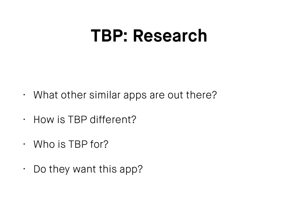 TBP: Research • What other similar apps are out...