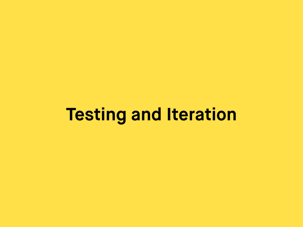 Testing and Iteration