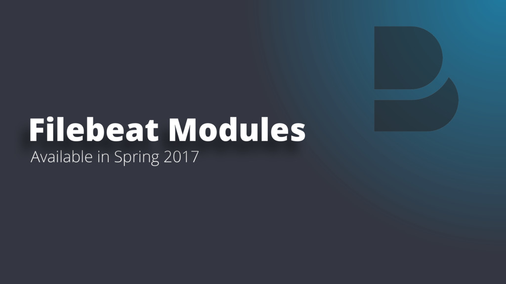 Available in Spring 2017 Filebeat Modules
