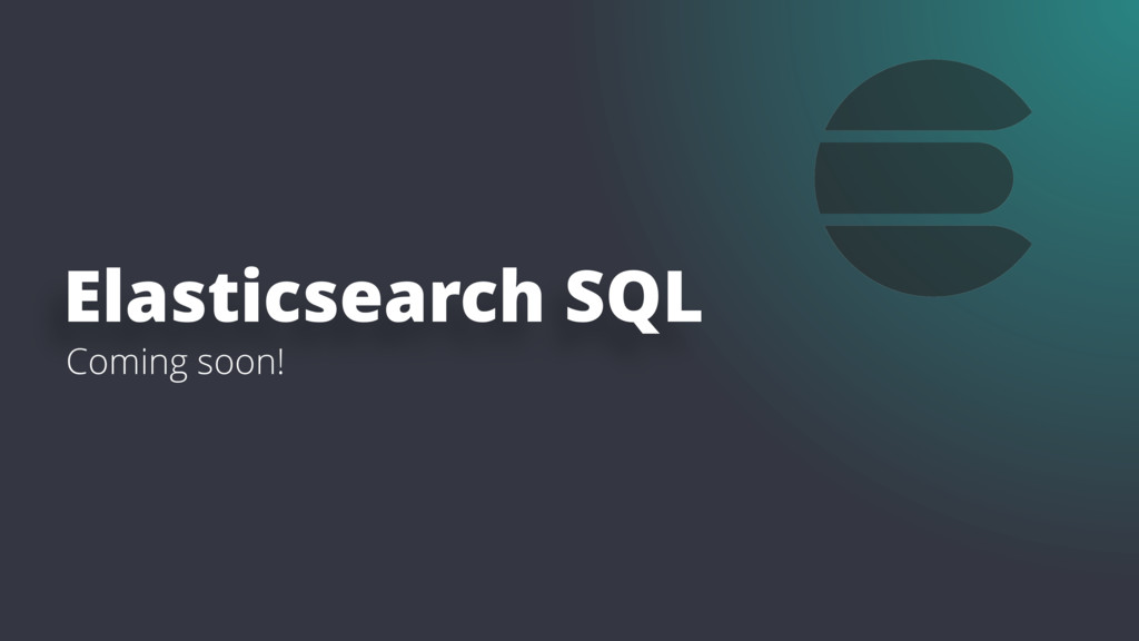 Coming soon! Elasticsearch SQL