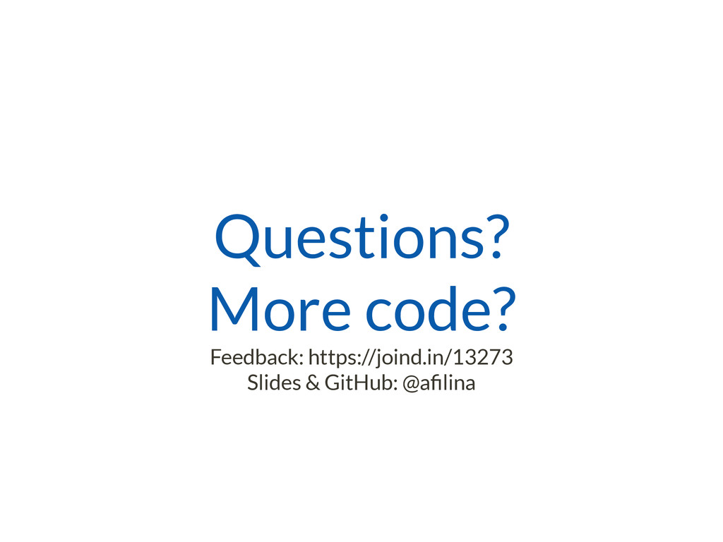 Questions? More code? Feedback: https://joind.i...