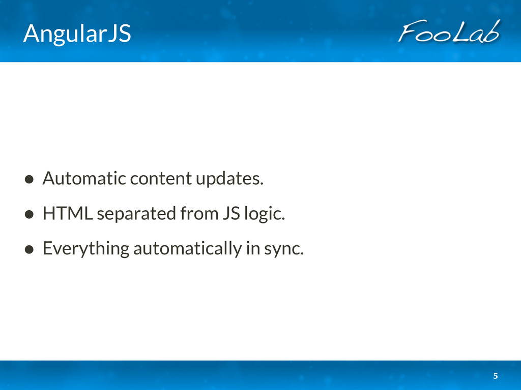 AngularJS • Automatic content updates. • HTML s...