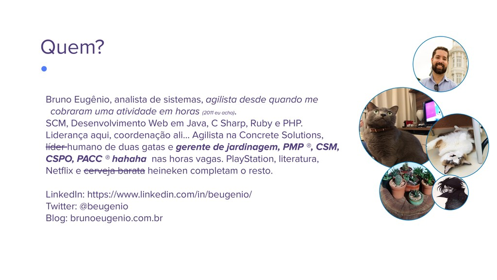 Quem? Bruno Eugênio, analista de sistemas, agil...