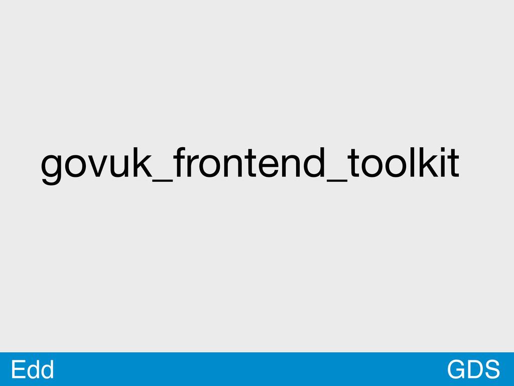 GDS Edd govuk_frontend_toolkit