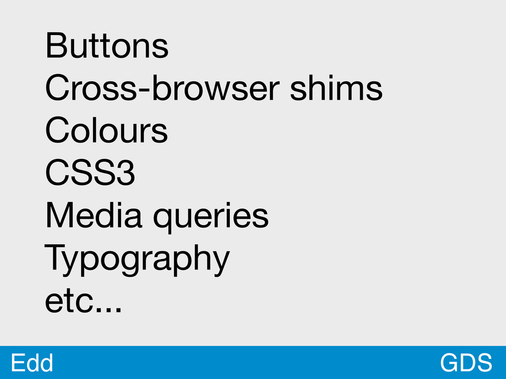GDS Edd Buttons Cross-browser shims Colours CSS...