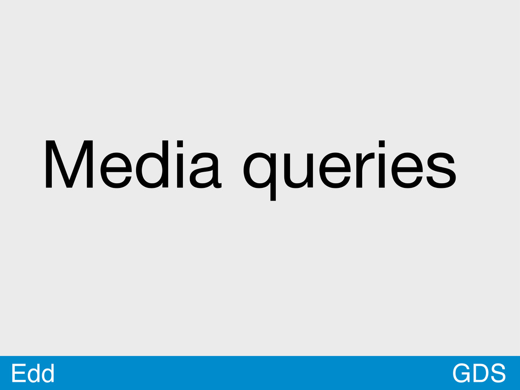 GDS Edd Media queries