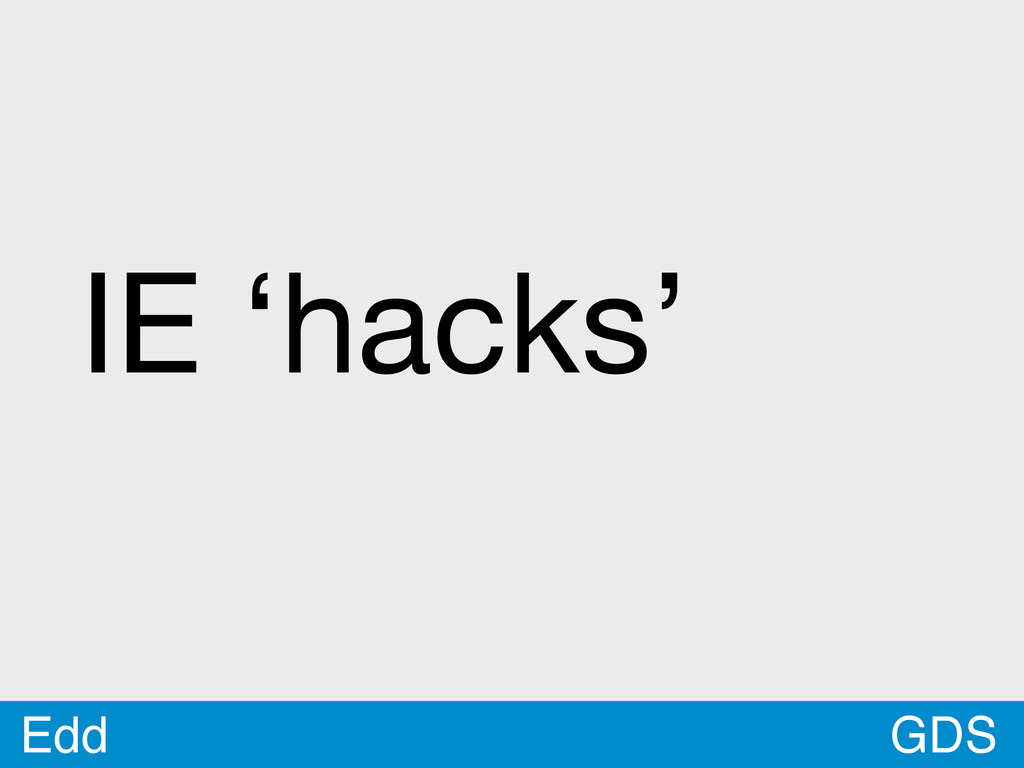 GDS Edd IE 'hacks'