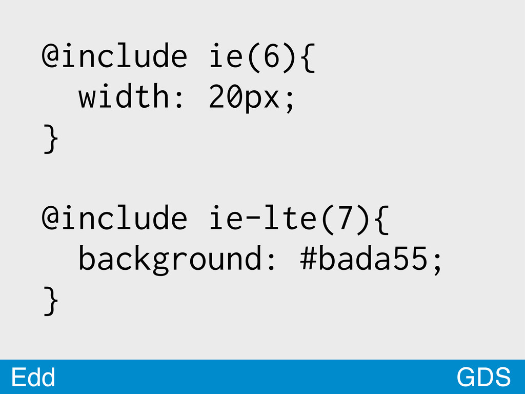 GDS Edd Edd @include ie(6){ width: 20px; } @inc...