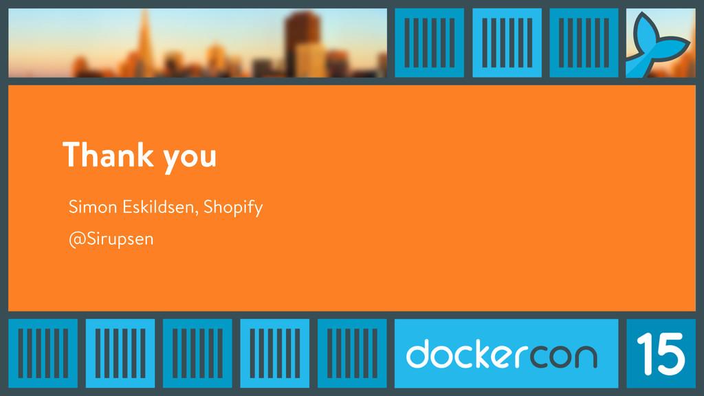 Thank you Simon Eskildsen, Shopify @Sirupsen