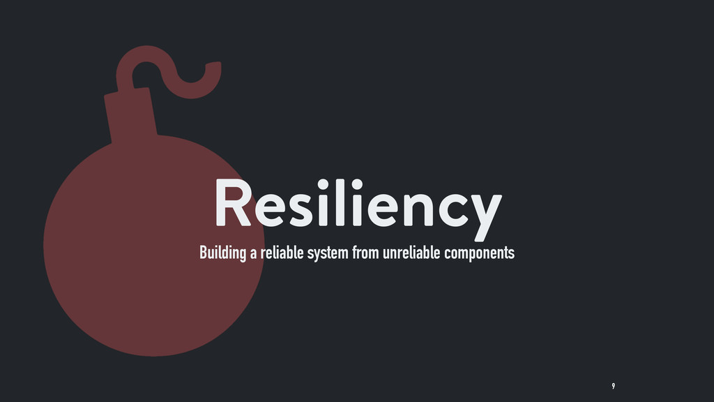 9 Resiliency Building a reliable system from un...