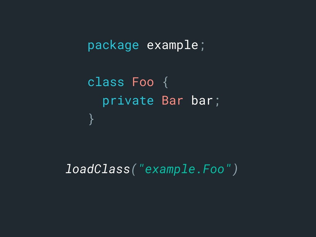 package example; class Foo { private Bar bar; }...