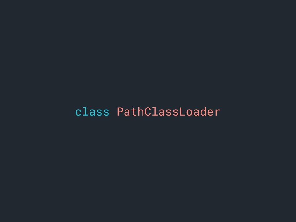 class PathClassLoader