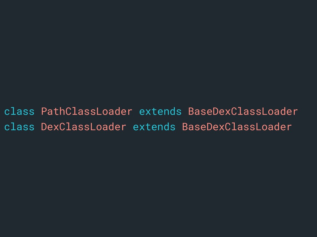 class PathClassLoader extends BaseDexClassLoade...