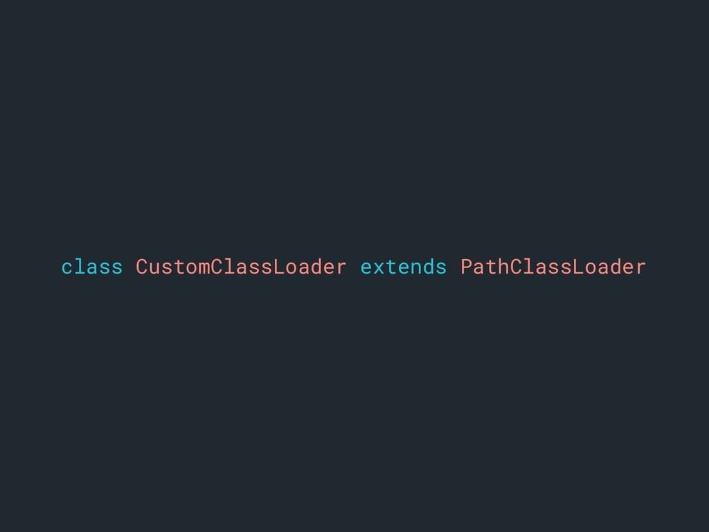 class CustomClassLoader extends PathClassLoader