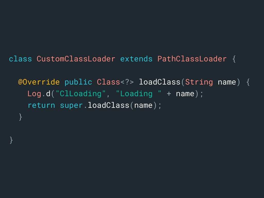 class CustomClassLoader extends PathClassLoader...