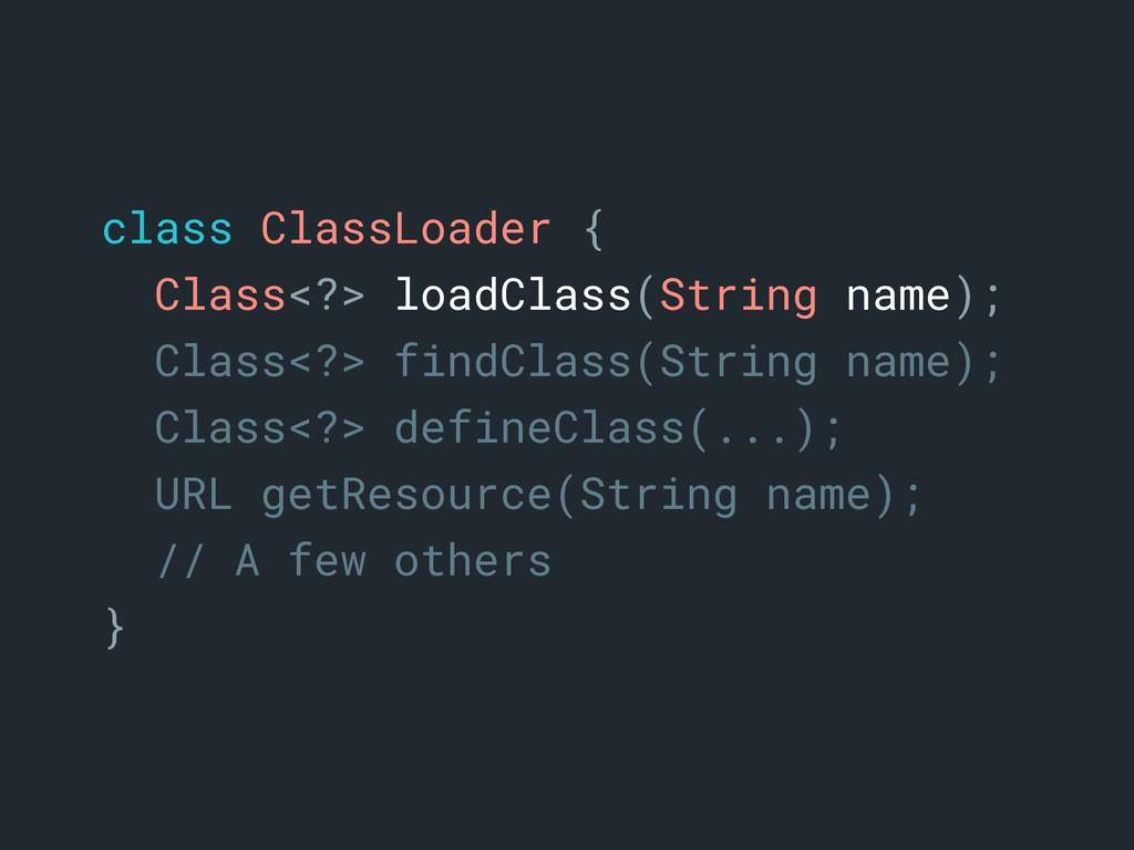 class ClassLoader {a Class<?> loadClass(String ...