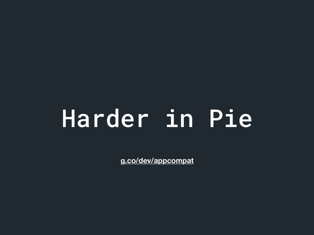 Harder in Pie g.co/dev/appcompat