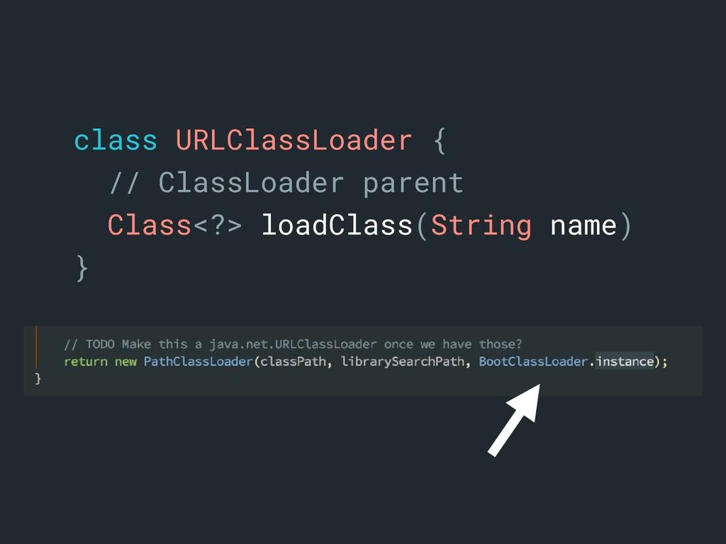 class URLClassLoader {a // ClassLoader parent C...