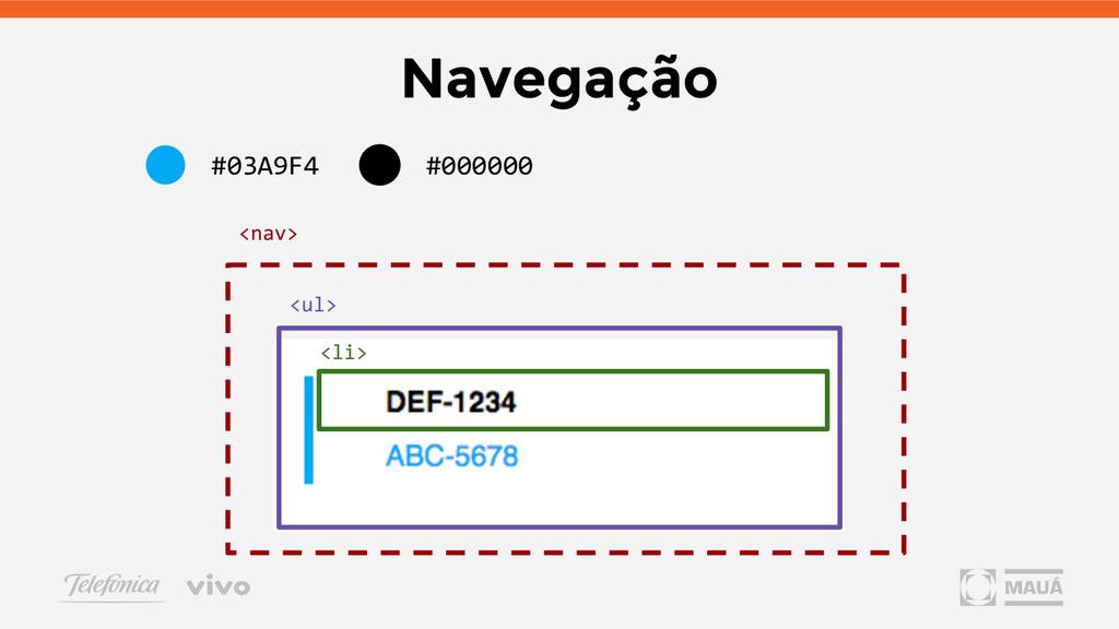 <ul> <li> Navegação #03A9F4 #000000 <nav>