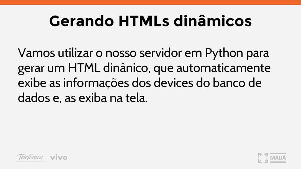 Gerando HTMLs dinâmicos Vamos utilizar o nosso ...